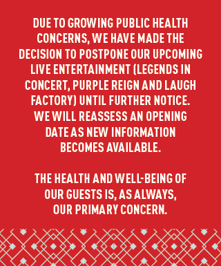 due to growing public health concerns, we have made the decision to postpone our upcoming live entertainment
